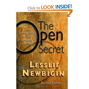 "newbigin open secret thesis The thesis of this book is that christian mission is an open secret it is open in the sense that the gospel is proclaimed to all without any boundaries, but it is a secret in that ""it is manifest only to the eyes of faith"" (location 2556)."